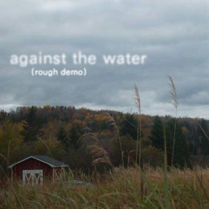 Image for 'Against The Water (rough demo)'