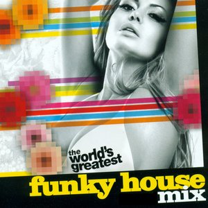 Image for 'The Worlds Greatest - Funky House Mix'