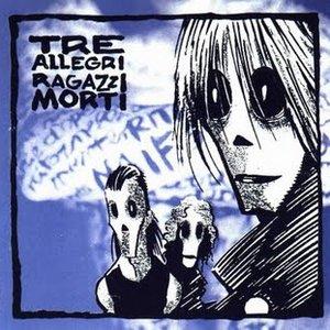 Image for 'Tre Allegri Ragazzi Morti'