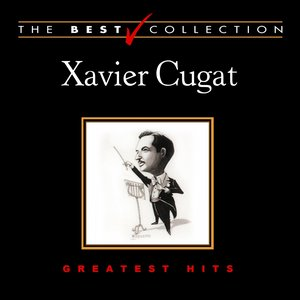 Image for 'The Best Collection: Xavier Cugat'