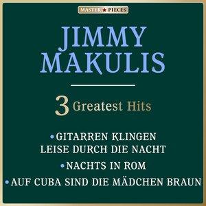 Image for 'Masterpieces Presents Jimmy Makulis: Gitarren klingen leise durch die Nacht / Nachts in Rom / Auf Cuba sind die Mädchen braun (3 Greatest Hits)'