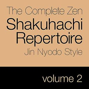Image for 'The Complete Zen Shakuhachi Repertoire, Jin Nyodo Style - Vol 2'