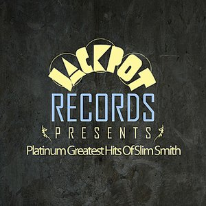 Image for 'Jackpot Presents Platinum Greatest Hits Of Slim Smith'