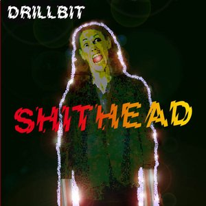 Image for 'DRILLBIT is SHITHEAD'