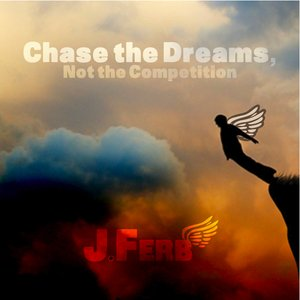 Image for 'Chase the Dreams, Not the Competition'