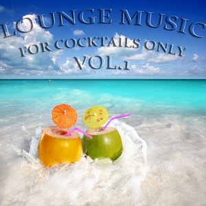 Image for 'Lounge Music, for Cocktails Only, Vol. 1 (Down and Uptempo Lounge Pearls)'