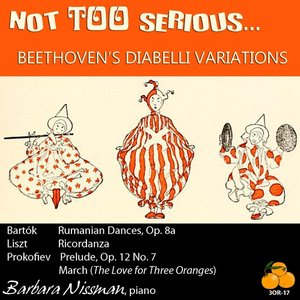 Image for 'Not Too Serious... Beethoven's Diabelli Variations - Barbara Nissman, Piano & Works By Bartók, Liszt & Prokofiev'