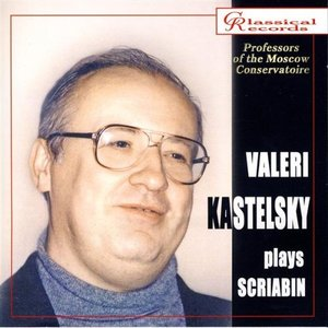 Image for 'Valeri Kastelsky Plays Scriabin'
