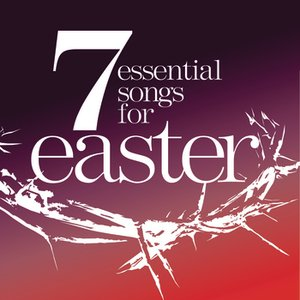 Image for '7 Essential Songs For Easter'