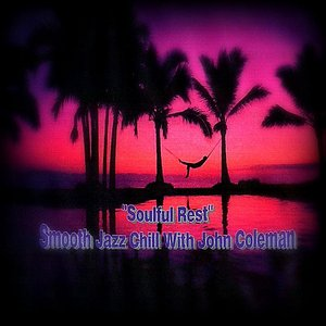 "Image for '""Soulful Rest"" Smooth Jazz Chill With John Coleman'"