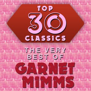 Image for 'Top 30 Classics - The Very Best of Garnet Mimms'