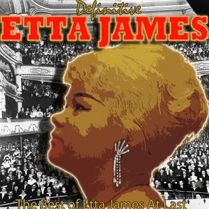 Image for 'Definitive Etta James: The Best of Etta James at Last'
