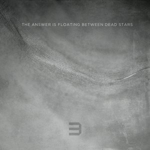 Image pour 'The Answer Is Floating Between Dead Stars'
