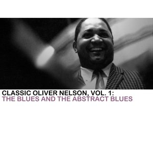 Image for 'Classic Oliver Nelson, Vol. 1: The Blues And The Abstract Blues'