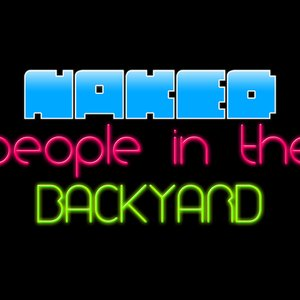 Bild für 'NAKED PEOPLE IN THE BACKYARD'