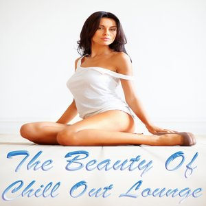 Image for 'The Beauty of Chill Out Lounge (Finest Chillout Ambient Affairs)'