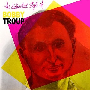Image for 'The Distinctive Style Of Bobby Troup'