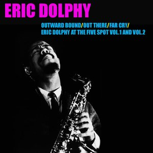 Image for 'Outward Bound / Out There / Far Cry / Eric Dolphy At the Five Spot, Vol. 1 & Vol. 2'