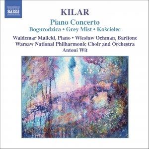 Imagem de 'KILAR: Bogurodzica / Piano Concerto / Hoary Fog / Koscielec 1909'