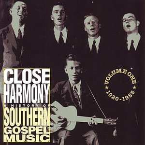 Image for 'Close Harmony: A History Of Southern Gospel Music - Vol. 1 1920-1955'
