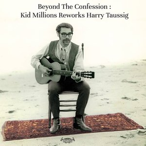 Image for 'Beyond The Confession: Kid Millions Reworks Harry Taussig'