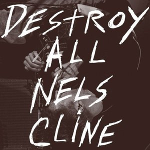 Image for 'Destroy All Nels Cline'