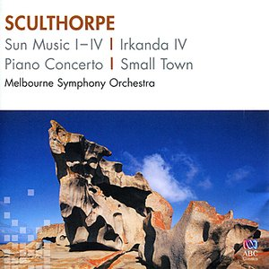 Image for 'Sculthorpe: Sun Music I-IV, Irkanda IV, Piano Concerto, Small Town'