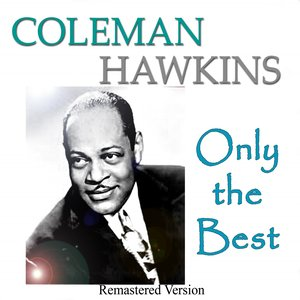 Image for 'Coleman Hawkins: Only the Best (Remastered Version)'
