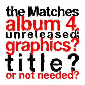 Image for 'the Matches album 4, unreleased; graphics? title? or not needed?'