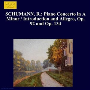 Imagen de 'SCHUMANN, R.: Piano Concerto in A Minor / Introduction and Allegro, Op. 92 and Op. 134'