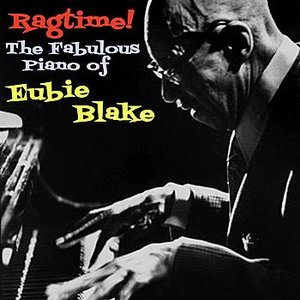 Image for 'Ragtime! The Fabulous Piano Of Eubie Blake, Volume 1'