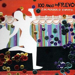 Image for '100 Anos do Frevo - É de perder o sapato'
