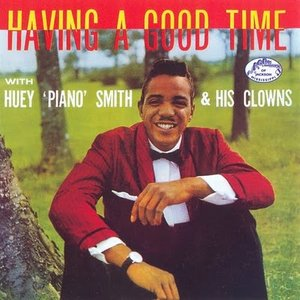 "Image for 'Having a Good Time with Huey ""Piano"" Smith & His Clowns'"
