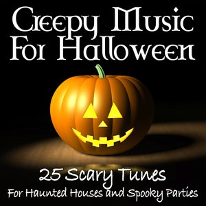 Image for 'Creepy Music For Halloween -25 Scary Tunes For Haunted Houses and Spooky Parties'