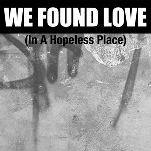 Image for 'We Found Love (In A Hopeless Place)'