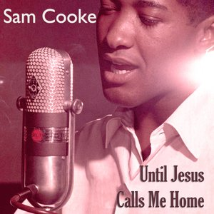 Image for 'Sam Cooke - Until Jesus Calls me Home'