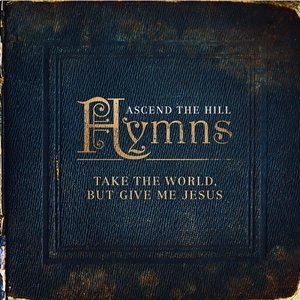 Image for 'Hymns: Take The World, But Give Me Jesus'