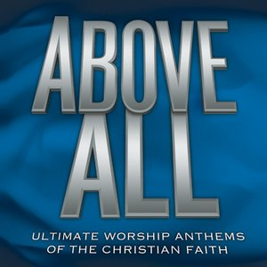 Image for 'Above All - Ultimate Worship Anthems of the Christian Faith'