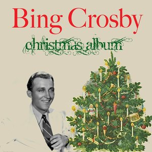 Image pour 'Bing Crosby: Christmas Album (feat. Andrews Sisters & Vic Schoen & His Orchestra, Carol Richards & John Scott & His Orchestra, John Scott Trotter & His Orchestra)'
