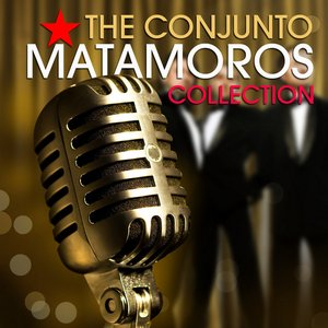 Image for 'The Conjunto Matamoros Collection'
