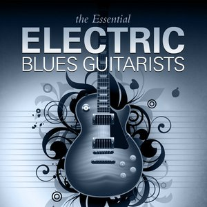 Image for 'The Essential Electric Blues Guitarists'