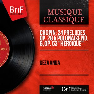 "Image for 'Chopin: 24 Préludes, Op. 28 & Polonaise No. 6, Op. 53 ""Héroique"" (Remastered, Mono Version)'"