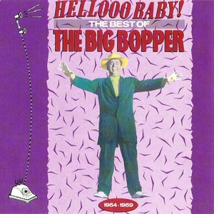 Image for 'Hellooo Baby! The Best of the Big Bopper, 1954-1959'