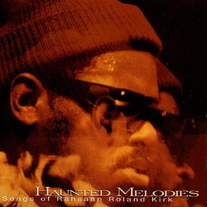 Image for 'Haunted Melodies - The Songs of Rahsaad Roland Kirk'