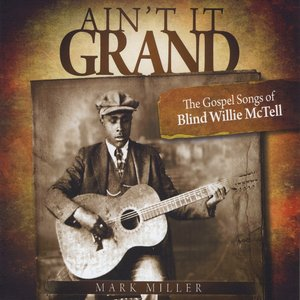 Image for 'Ain't It Grand: The Gospel Songs of Blind Willie McTell'