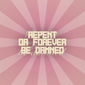 Image for 'Repent Or Forever Be Damned'