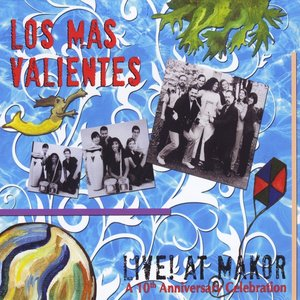 Image for 'Los Mas Valientes Live! At Makor: A 10th Anniversary Celebration'