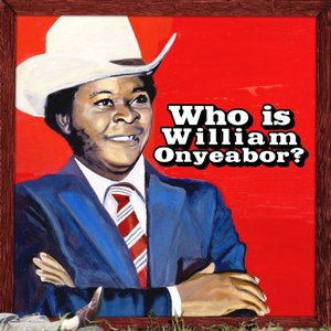 Image for 'World Psychedelic Classics 5: Who Is William Onyeabor?'