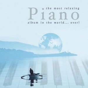 Image for 'Most Relaxing Piano Album in the World....Ever!'