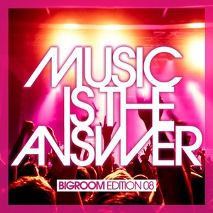 Image for 'Music Is the Answer - Bigroom Edition 08'